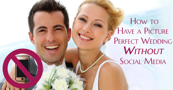 How to Have a Picture Perfect Wedding Without Social Media