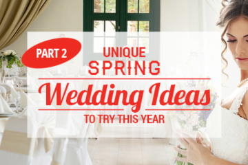 Unique Spring Wedding Ideas to Try This Year: Part 2